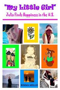 My Little Girl: (Julia Finds Happiness in the U.S.)