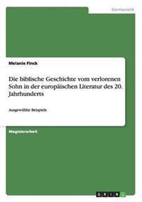 Die Biblische Geschichte Vom Verlorenen Sohn in Der Europ�ischen Literatur Des 20. Jahrhunderts