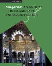 Muqarnas, Volume 5: An Annual on Islamic Art and Architecture