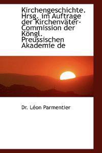 Kirchengeschichte. Hrsg. Im Auftrage Der Kirchenvater-Commission Der Kongl. Preussischen Akademie de
