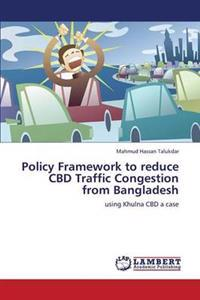 Policy Framework to Reduce CBD Traffic Congestion from Bangladesh