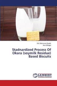 Stadnardized Process of Okara (Soymilk Residue) Based Biscuits