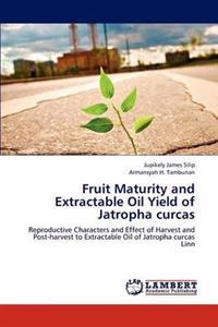 Fruit Maturity and Extractable Oil Yield of Jatropha Curcas