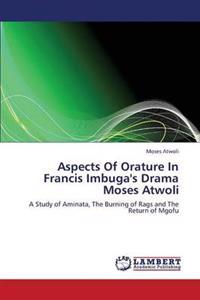 Aspects of Orature in Francis Imbuga's Drama Moses Atwoli