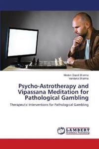 Psycho-Astrotherapy and Vipassana Meditation for Pathological Gambling