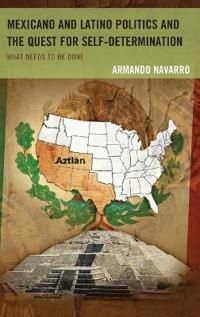 Mexicano and Latino Politics and the Quest for Self-Determination