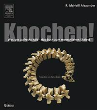 Knochen!: Was Uns Aufrecht Halt - Das Buch Zum Menschlichen Skelett