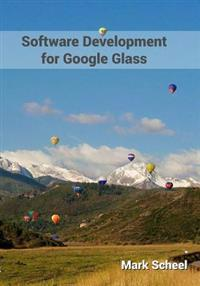Software Development for Google Glass: Software Development for Google Glass Is Chock Full of the Information You Need to Become a Proficient Glasswar