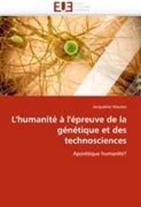 L'Humanite A L'Epreuve de la Genetique Et Des Technosciences