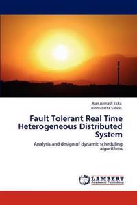 Fault Tolerant Real Time Heterogeneous Distributed System