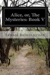 Alice, Or, the Mysteries: Book V