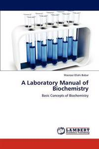 A Laboratory Manual of Biochemistry