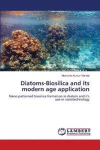 Diatoms-Biosilica and Its Modern Age Application
