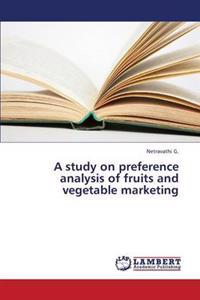 A Study on Preference Analysis of Fruits and Vegetable Marketing