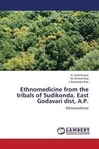 Ethnomedicine from the Tribals of Sudikonda, East Godavari Dist, A.P.