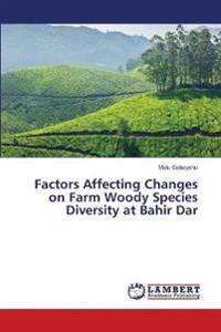 Factors Affecting Changes on Farm Woody Species Diversity at Bahir Dar