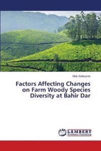 Factors Affecting Changes on Farm Woody Species Diversity at Bahir Dar