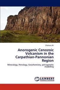 Anorogenic Cenozoic Volcanism in the Carpathian-Pannonian Region