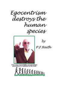 Egocentrism Destroys the Human Species
