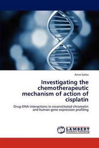 Investigating the Chemotherapeutic Mechanism of Action of Cisplatin