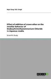 Effect of Addition of Crown Ether on the Micellar Behavior of Dodecyltrimethylammonium Chloride in Aqueous Media