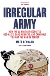 Irregular Army: How the US Military Recruited Neo-Nazis, Gang Members, and