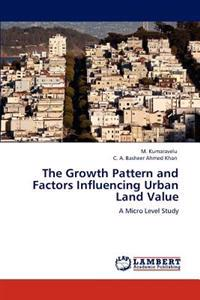 The Growth Pattern and Factors Influencing Urban Land Value