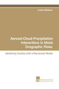 Aerosol-Cloud-Precipitation Interactions in Moist Orographic Flows
