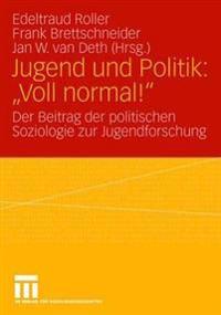 """Jugend Und Politik: """"voll Normal!"""": Der Beitrag Der Politischen Soziologie Zur Jugendforschung"""