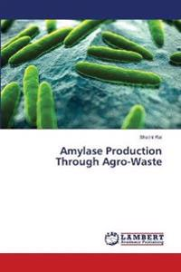 Amylase Production Through Agro-Waste