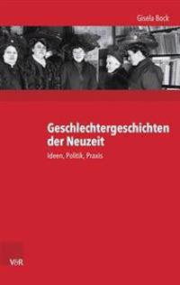Geschlechtergeschichten Der Neuzeit: Ideen, Politik, Praxis