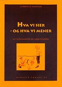 Hva vi sier  og hva vi mener - Gunnhild Aakervik - böcker (9788278580318)     Bokhandel