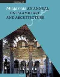 Muqarnas, Volume 6: An Annual on Islamic Art and Architecture