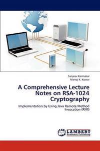 A Comprehensive Lecture Notes on Rsa-1024 Cryptography