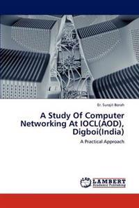 A Study of Computer Networking at Iocl(aod), Digboi(india)