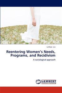 Reentering Women's Needs, Programs, and Recidivism