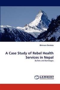 A Case Study of Rebel Health Services in Nepal