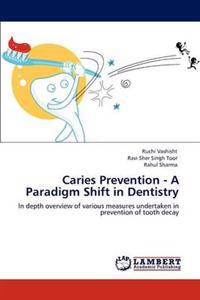 Caries Prevention - A Paradigm Shift in Dentistry