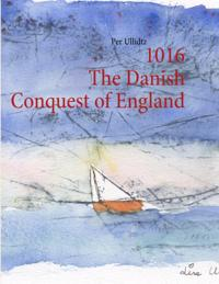 1016 The Danish Conquest of England