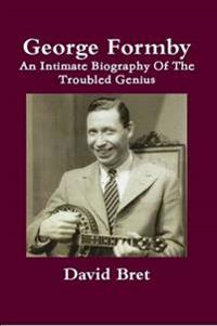 George Formby an Intimate Biography of the Troubled Genius