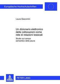 """Un Dizionario Elettronico Delle Collocazioni Come Rete Di Relazioni Lessicali: Studio Sul Campo Semantico Della """"Paura"""""""