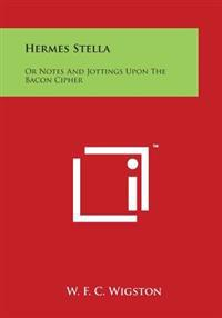 Hermes Stella: Or Notes and Jottings Upon the Bacon Cipher