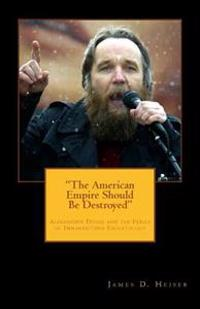 """The American Empire Should Be Destroyed"": Alexander Dugin and the Perils of Immanentized Eschatology"