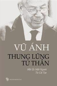 Thung Lung Tu Than: Hoi Uc Mot Nguoi Tu Cai Tao