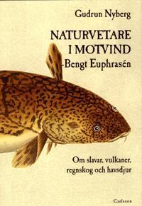 Naturvetare i motvind - Bengt Euphrasén : om slavar, vulkaner, regnskog och havsdjur