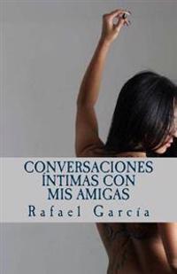 Conversaciones Intimas Con MIS Amigas: Las Voces Femeninas de La Intimidad