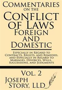 Commentaries on the Conflict of Laws: Foreign and Domestic: In Regard to Contracts, Rights, and Remedies, and Especially in Regard to Marriages, Divor