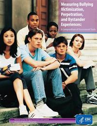 Measuring Bullying Victimization, Perpetration, and Bystander Experiences: A Compendium of Assessment Tools