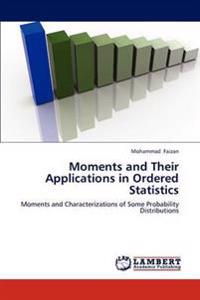 Moments and Their Applications in Ordered Statistics