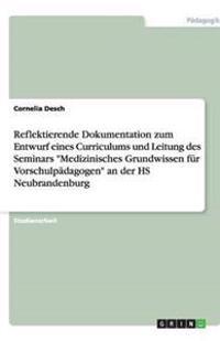Reflektierende Dokumentation Zum Entwurf Eines Curriculums Und Leitung Des Seminars Medizinisches Grundwissen Fur Vorschulpadagogen an Der HS Neubrandenburg